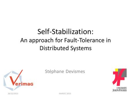 Self-Stabilization: An approach for Fault-Tolerance in Distributed Systems Stéphane Devismes 16/12/2013MAROC'2013.