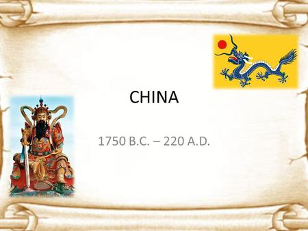 CHINA 1750 B.C. – 220 A.D.. Geography of China Greatly varies Mountains in West High plains in Central China Rolling hills in South North China Plain.