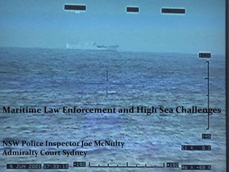 Maritime Law Enforcement and High Sea Challenges NSW Police Inspector Joe McNulty Admiralty Court Sydney.