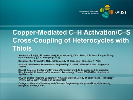 Copper-Mediated C–H Activation/C–S Cross-Coupling of Heterocycles with Thiols Sadananda Ranjit†, Richmond Lee‡, Dodi Heryadi‡, Chao Shen, Ji'En Wu†, Pengfei.