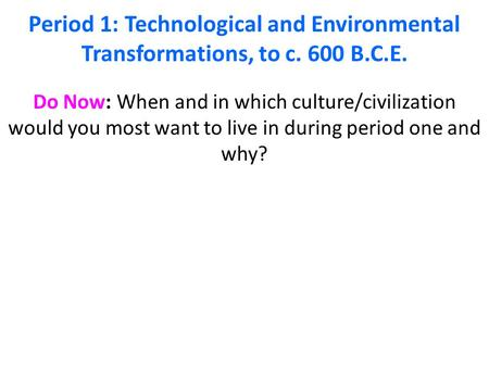 Period 1: Technological and Environmental Transformations, to c. 600 B