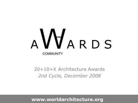 20+10+X Architecture Awards 2nd Cycle, December 2008 www.worldarchitecture.org.