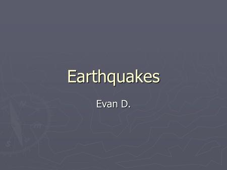 Earthquakes Evan D.. Earthquakes and Indiana ► Indiana is at a high risk of earthquakes.