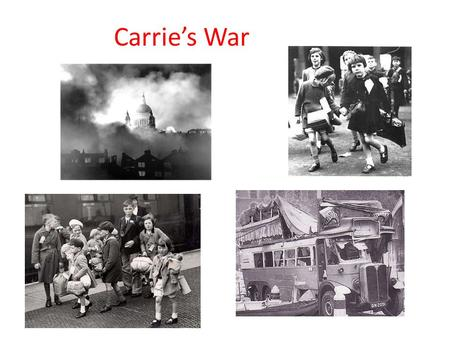 Carrie's War. Chapter 1 The first chapter introduces us to the story. How does it do this? Chapter 2 1.Where were Carrie and Nick to live? 2.What sort.