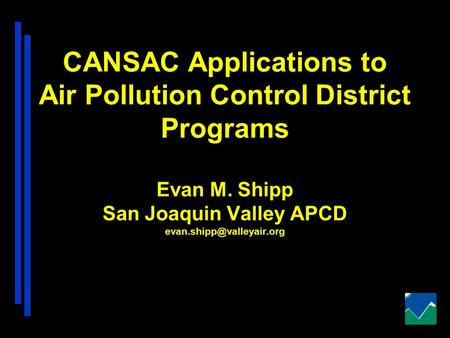 CANSAC Applications to Air Pollution Control District Programs Evan M. Shipp San Joaquin Valley APCD