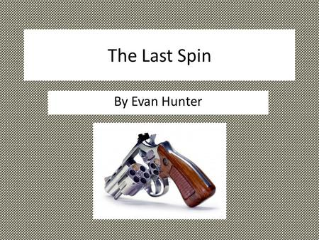 The Last Spin By Evan Hunter. Unit Learning Intentions By the end of studying this text you will be able to: Analyse characters and their relationship.