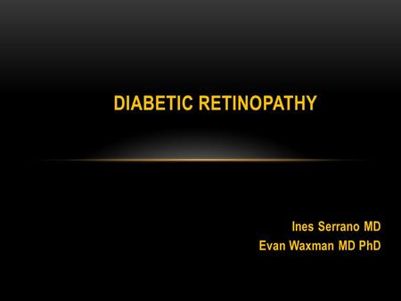 Ines Serrano MD Evan Waxman MD PhD DIABETIC RETINOPATHY.