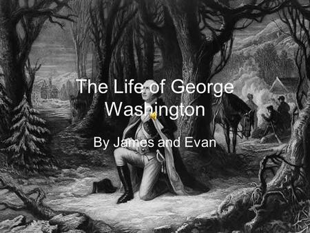 The Life of George Washington By James and Evan The day George Washington was born. George Washington was born on February 22, 1732. This is the room.