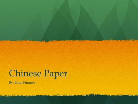 Chinese Paper By: Evan Fimmer. Chinese Paper. If China didn't invent paper, we would probably write on other things. China invented paper and paper money.