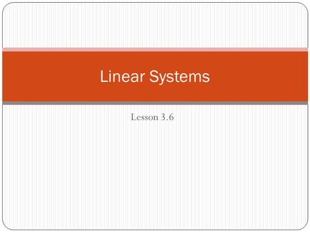 Lesson 3.6 Linear Systems. In this lesson you will focus on mathematical situations involving two or more equations or conditions that must be satisfied.