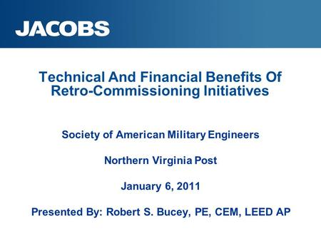 Technical And Financial Benefits Of Retro-Commissioning Initiatives Society of American Military Engineers Northern Virginia Post January 6, 2011 Presented.
