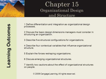 © 2009 Cengage Learning. All rights reserved. Chapter 15 Organizational Design and Structure 1 Define differentiation and integration as organizational.