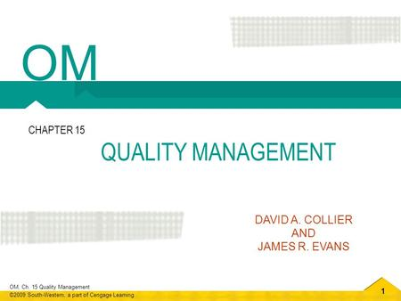 OM CHAPTER 15 QUALITY MANAGEMENT DAVID A. COLLIER AND JAMES R. EVANS.