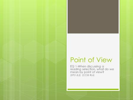 Point of View EQ 1-When discussing a reading selection, what do we mean by point of view? (0701.8.2) (CCSS RL6)