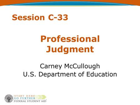 Session C-33 Professional Judgment Carney McCullough U.S. Department of Education.