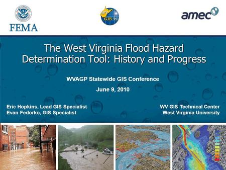 The West Virginia Flood Hazard Determination Tool: History and Progress WV GIS Technical Center West Virginia University Eric Hopkins, Lead GIS Specialist.