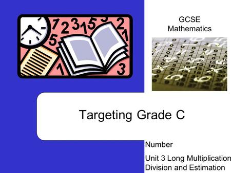 Targeting Grade C Number Unit 3 Long Multiplication Division and Estimation GCSE Mathematics.