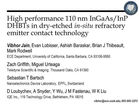 High performance 110 nm InGaAs/InP DHBTs in dry-etched in-situ refractory emitter contact technology Vibhor Jain, Evan Lobisser, Ashish Baraskar, Brian.
