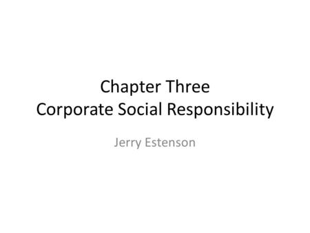 Chapter Three Corporate Social Responsibility Jerry Estenson.