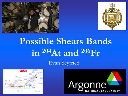 Possible Shears Bands in 204 At and 206 Fr Evan Seyfried.