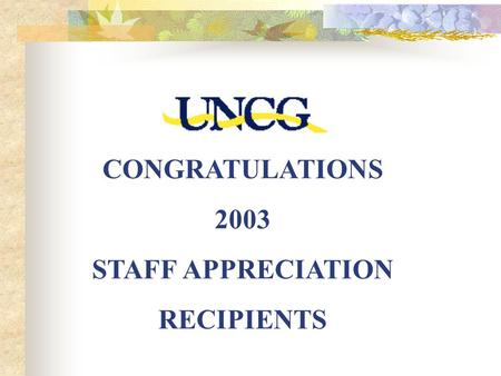 CONGRATULATIONS 2003 STAFF APPRECIATION RECIPIENTS.