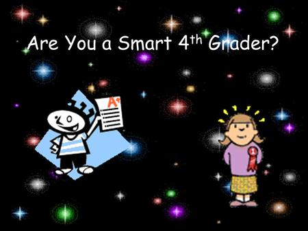 Are You a Smart 4 th Grader? Math 1 If Jake started reading his Book Parade book at 8:20 pm and finished at 9:40 pm, how much time did he spend reading?