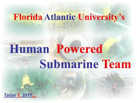 Florida Atlantic University's Human Powered Submarine Team Talon 1, 2011…