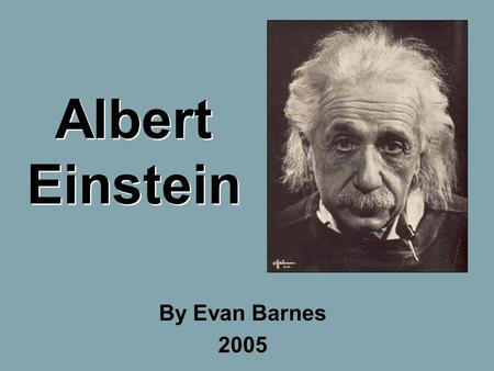 Albert Einstein By Evan Barnes 2005. Birth Albert Einstein was born on May 14, 1879 in Ulm, Germany.