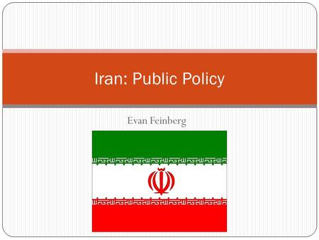 Evan Feinberg Iran: Public Policy. Overview Policymaking factions Conservative vs. Reformist Statists vs. Free Marketers Importance of Qom Economic Issues.