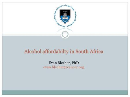 Alcohol affordabilty in South Africa Alcohol affordabilty in South Africa Evan Blecher, PhD