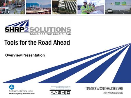Tools for the Road Ahead Overview Presentation. What is SHRP2? (Second Strategic Highway Research Program) Save lives. Save money. Save time. Products.