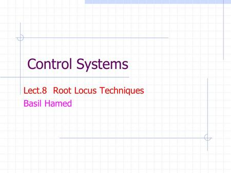Control Systems Lect.8 Root Locus Techniques Basil Hamed.