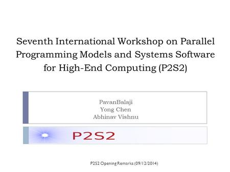 Seventh International Workshop on Parallel Programming Models and Systems Software for High-End Computing (P2S2) PavanBalaji Yong Chen Abhinav Vishnu P2S2.