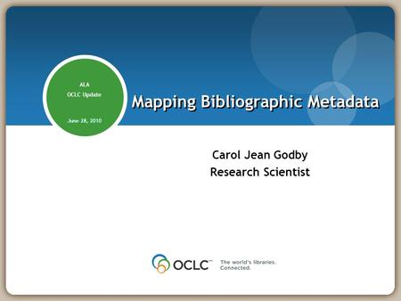 Carol Jean Godby Research Scientist Mapping Bibliographic Metadata ALA OCLC Update June 28, 2010.