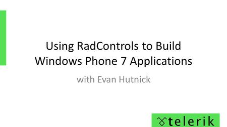 Using RadControls to Build Windows Phone 7 Applications with Evan Hutnick.