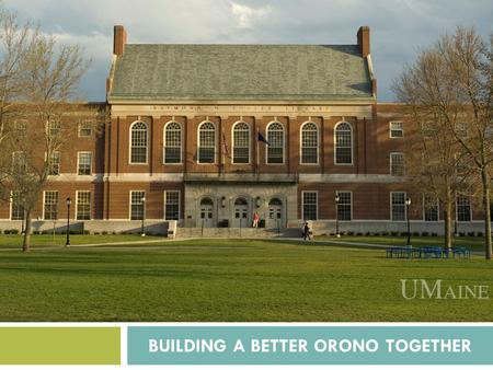 BUILDING A BETTER ORONO TOGETHER. CULTIVATING ORGANIC COMMUNITY CONNECTION WITH UNIVERSITY AND ORONO STAKEHOLDERS.