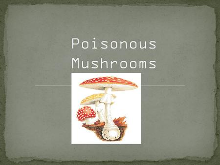 Out of 5000 species of mushrooms in the United States alone, about 100 are poisonous and less than 12 are deadly. A subgroup of 8 toxic compounds Treatment.