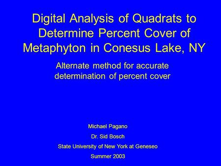 Digital Analysis of Quadrats to Determine Percent Cover of Metaphyton in Conesus Lake, NY Alternate method for accurate determination of percent cover.