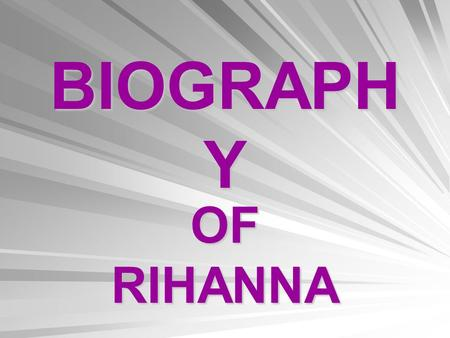 BIOGRAPH Y OF RIHANNA. BIOGRAPHY His real name is Robyn Rihanna Fenty was born on February 20, 1988 at Island Barbados.Rihanna attended primary school.