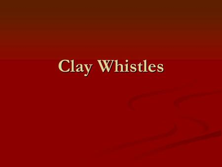 Clay Whistles. Steps for building a clay whistle. Make four spheres: two small spheres, one medium sphere and one large sphere 1. Small Sphere 2.