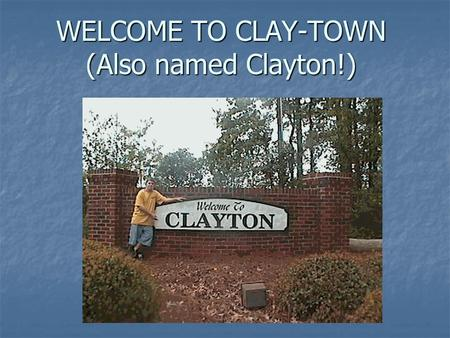 WELCOME TO CLAY-TOWN (Also named Clayton!). In honor of Clay Aiken, we have Clayton Village…