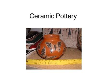 Ceramic Pottery. Ceramic Hand-made Bowls 1. Applique- The application of a clay shape or form scored to the surface. 2. Bisque- Unglazed clay, fired.