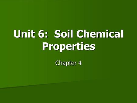 Unit 6: Soil Chemical Properties
