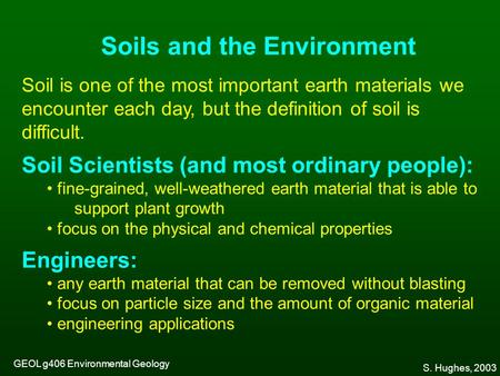 Soil is one of the most important earth materials we encounter each day, but the definition of soil is difficult. Soil Scientists (and most ordinary people):