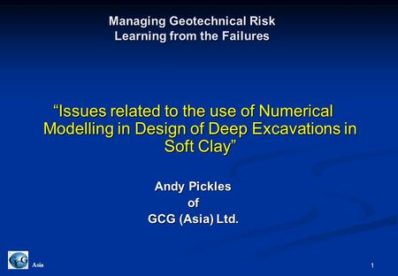 "1 Asia Managing Geotechnical Risk Learning from the Failures ""Issues related to the use of Numerical Modelling in Design of Deep Excavations in Soft Clay"""