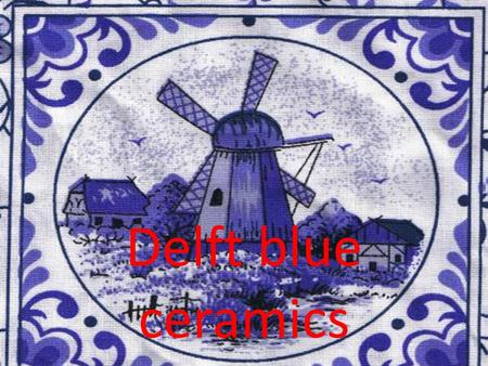 Delft blue ceramics. history Delftware, or Delft pottery, is a blue and white pottery (some are colourful)pottery made in and around Delft in the Netherlands.