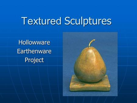 Textured Sculptures HollowwareEarthenwareProject.