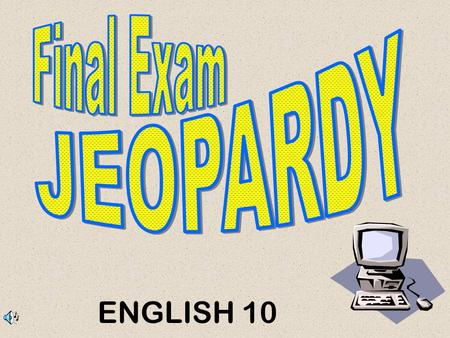ENGLISH 10 Don't Forget... Contestants …Always phrase your answers in the form of a question!
