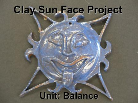 "Clay Sun Face Project Unit: Balance. Relief Sculpture A 3-d surface that projects out from a flat back Only 180 degrees, unlike ""in the round sculpture"""