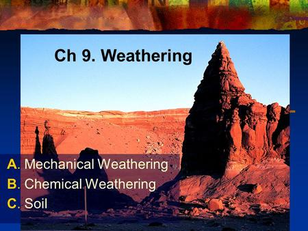 Ch 9. Weathering A. Mechanical Weathering B. Chemical Weathering C. Soil.